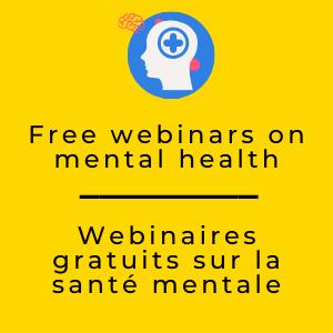 Free webinars on mental health / Webinaires gratuits sur la santé mentale